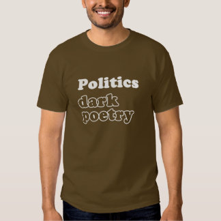 Politics dark poetry political Brown T-shirts