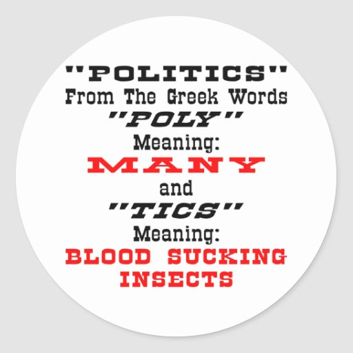 Politics; From Greek Words Many Blood Suckers Classic Round Sticker