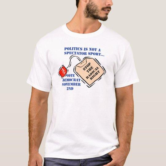 POLITICS IS NOT A SPECTATOR SPORT T-Shirt