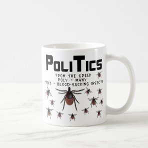 Politics means Many Blood Sucking Insects Coffee Mug