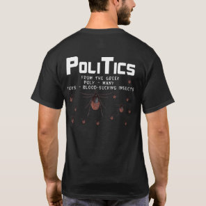 Politics means Many Blood Sucking Insects tshirt