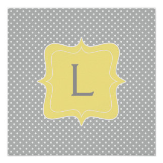 Polka Dot Grey and Yellow Monogram Poster