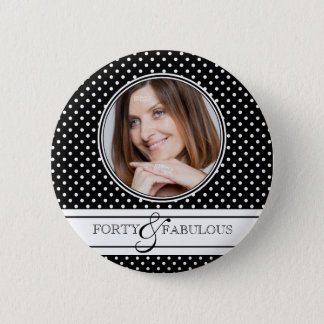 Polka Dots Photo Forty and Fabulous Pinback Button