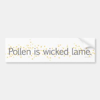 Pollen is wicked lame. bumper sticker