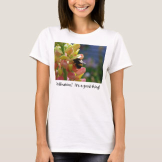 Pollination!  It's a good thing! T-shirt
