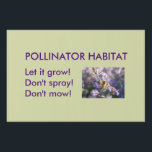 "Pollinator Habitat Lawn Sign<br><div class=""desc"">Let it grow! Don&#39;t spray! Don&#39;t mow!</div>"