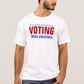 POLLS DON'T WIN ELECTIONS T-Shirt