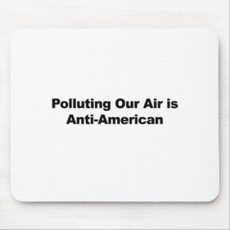 Polluting Our Air is Anti-American Mouse Pad