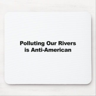 Polluting Our Rivers is Anti-American Mouse Pad