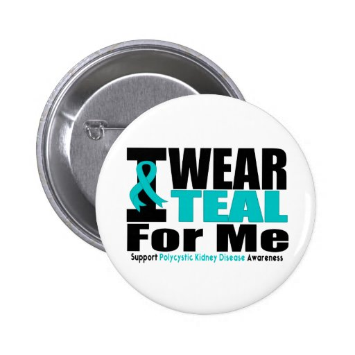 Polycystic Kidney Disease I Wear Teal For Me Pinback Buttons