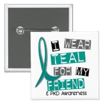 Polycystic Kidney Disease PKD Teal For Friend 37 Button