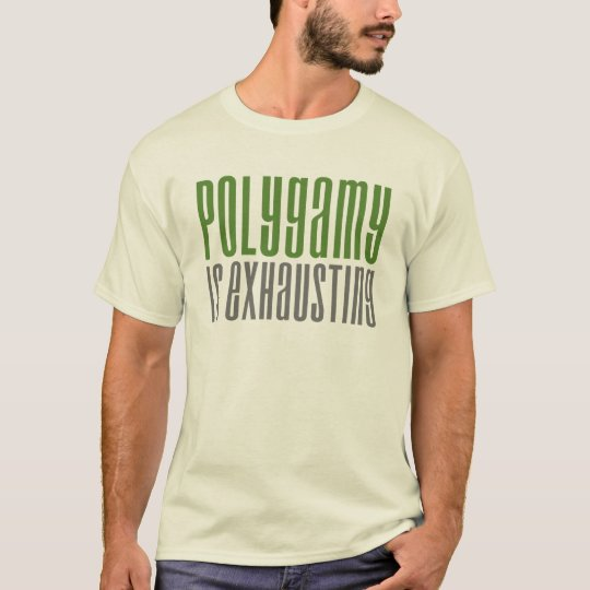 Polygamy is Exhausting T-Shirt