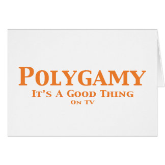 Polygamy It's A Good Thing On TV Gifts Greeting Card