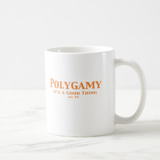 Polygamy It's A Good Thing On TV Gifts Mugs