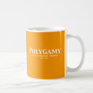 Polygamy It's A Good Thing On TV Gifts Coffee Mugs