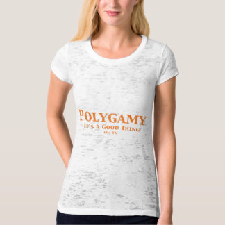 Polygamy It's A Good Thing On TV Gifts T-Shirt