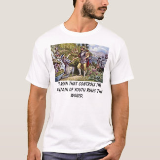 Ponce, The man that controls the fountain of yo... T-Shirt