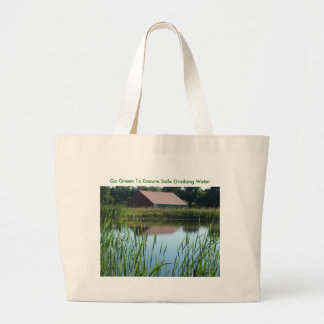 Pond, Go Green To Ensure Safe Drinking Water Large Tote Bag