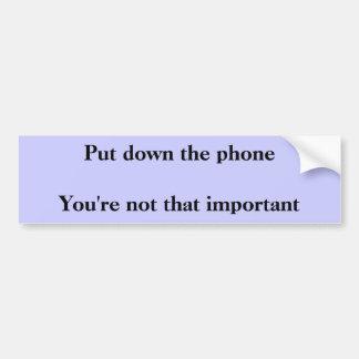 Ponga el phoneYou're en el suelo no que importante Etiqueta De Parachoque