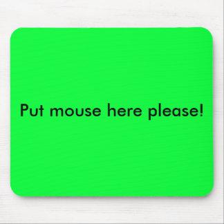 ¡Ponga el ratón aquí satisfacen! Alfombrillas De Ratón