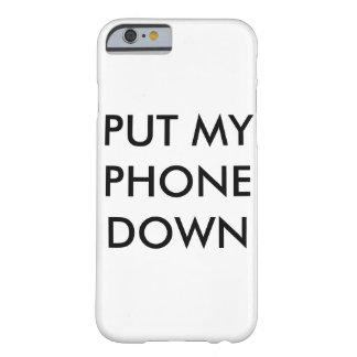 Ponga mi teléfono abajo funda para iPhone 6 barely there