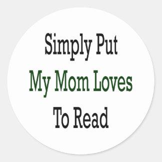 Ponga simplemente mis amores de la mamá para leer pegatina redonda