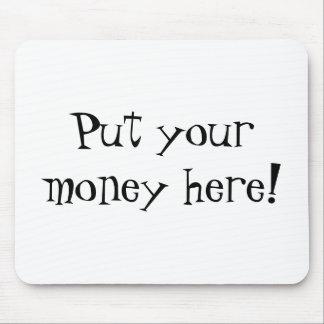 ¡Ponga su dinero aquí! Mousepads