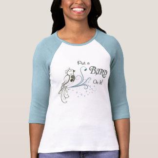 Ponga un pájaro en él camiseta