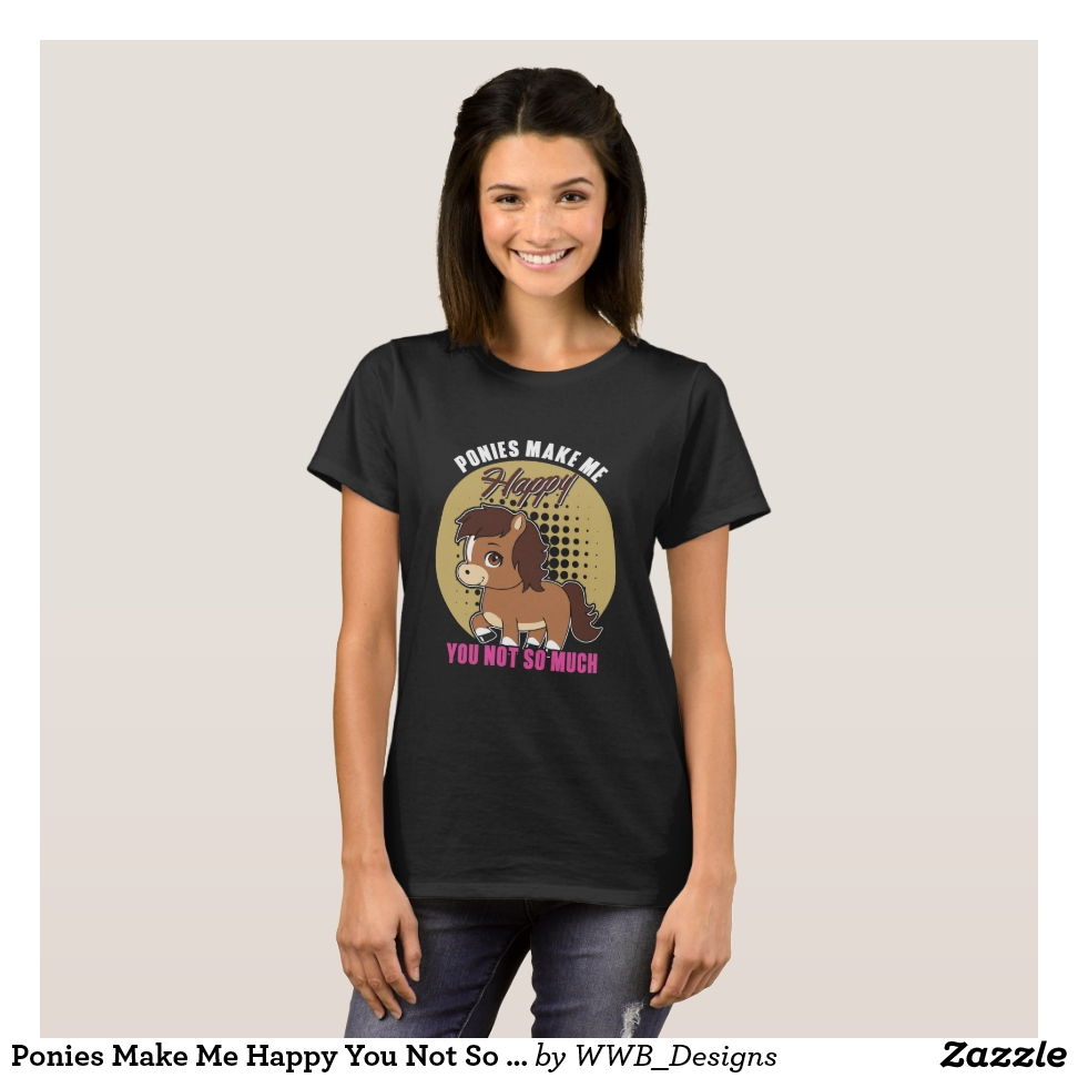 Ponies Make Me Happy You Not So Much Horse Lover T-Shirt - Best Selling Long-Sleeve Street Fashion Shirt Designs