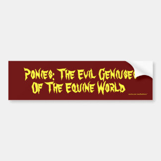Ponies: The Evil Geniuses Of The Equine World Bumper Sticker