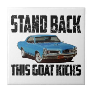 Pontiac GTO Stand Back This Goat Kicks Ceramic Tile
