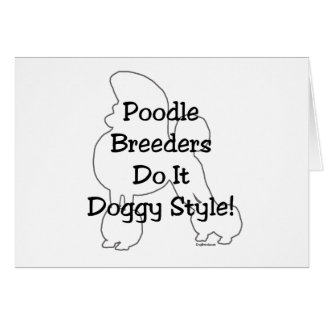 Poodle Breeders Do It Doggy Style! Card