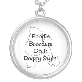 Poodle Breeders Do It Doggy Style! Round Pendant Necklace