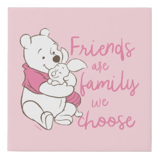 Pooh & Piglet | Friends are Family We Choose Faux Canvas Print