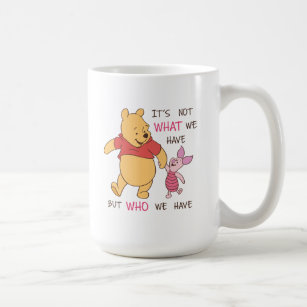 Pooh & Piglet   It's Not What We Have Quote Coffee Mug