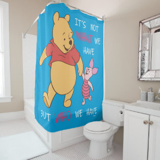 Pooh & Piglet | It's Not What We Have Quote Shower Curtain
