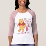 """Pooh &amp; Piglet   It&#39;s Not What We Have Quote T-Shirt<br><div class=""""desc"""">This cute graphic features Disney&#39;s Pooh &amp; Piglet and the quote,  &quot;It&#39;s not what we have,  but who we have.&quot;</div>"""