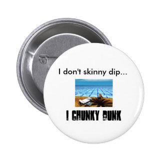 pool, I don't skinny dip..., I CHUNKY DUNK Button