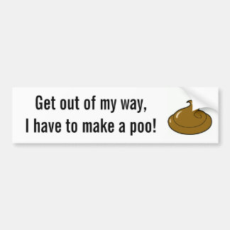 poop_4, Get out of my way,I have to make a poo! Car Bumper Sticker
