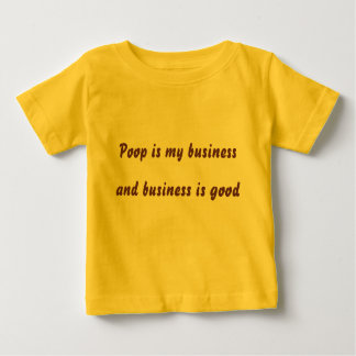 Poop is my business, and business is good tee shirt
