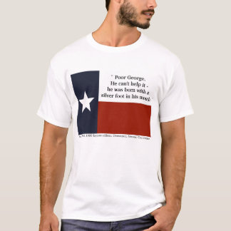 """Poor George..."" -Ann Richards T-Shirt"