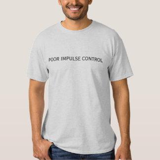 POOR IMPULSE CONTROL T-SHIRTS
