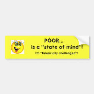 Poor...is a state of mind! bumper sticker