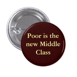 Poor is the new Middle Class Pinback Button
