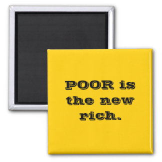 Poor is the New Rich Magnet