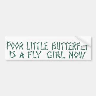Poor Little Butterfly Is A Fly Girl Now Car Bumper Sticker