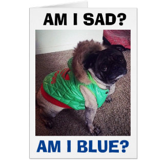 POOR PUG SAD/BLUE WITHOUT YOU AT CHRISTMAS GREETING CARD