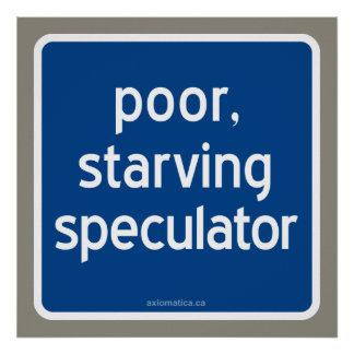 poor, starving speculator poster