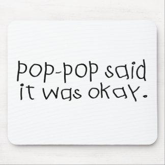 Pop Pop Said it was Okay Mouse Pad