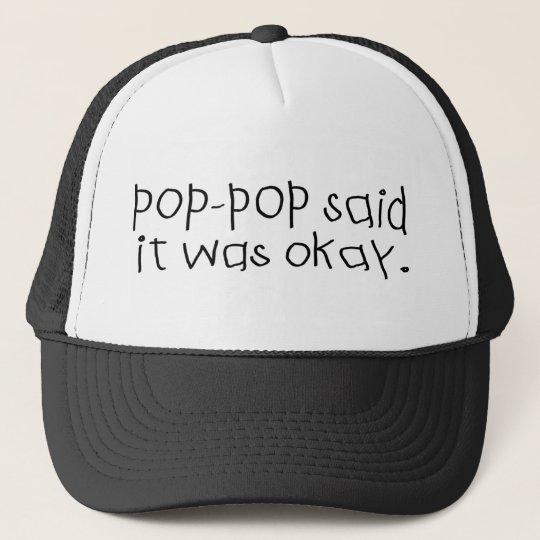 Pop Pop Said it was Okay Trucker Hat